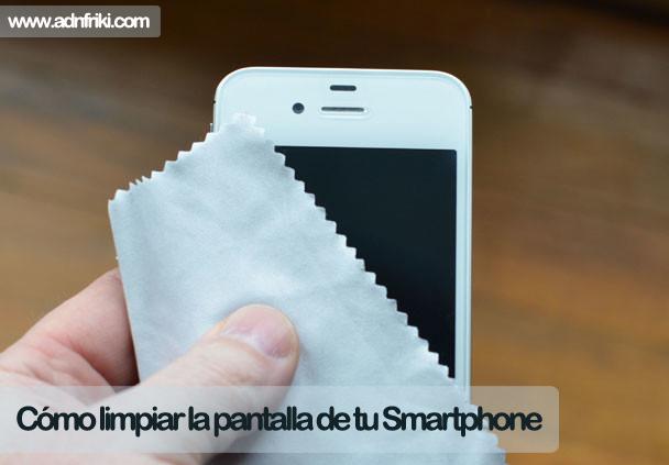 como limpiar la pantalla de tu smartphone