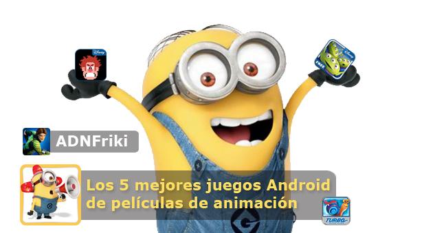 juegos android peliculas animacion adnfriki